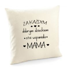 Poszewka Za każdym dobrym dzieckiem stoi wspaniała mama