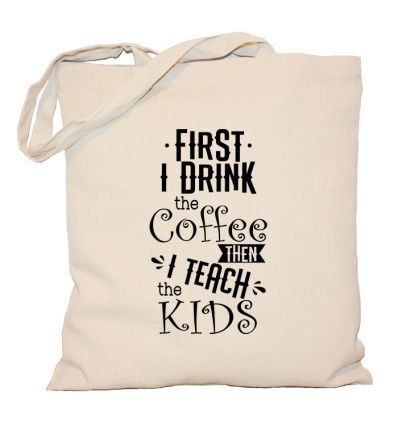 Torba First I drink the coffee then I teach the kids